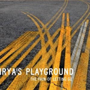 Irya's Playground: The Pain Of Letting Go