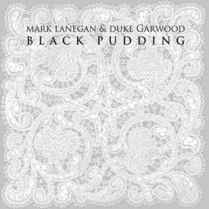 Mark Lanegan & Duke Garwood: Black Pudding