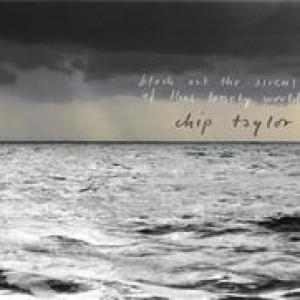 Chip Taylor: Block Out The Sirens Of This Lonely World