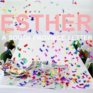 Esther: A South Province Letter