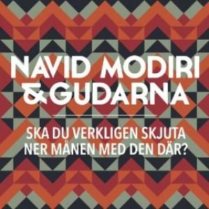 Navid Modiri & Gudarna: Ska Du Verkligen Skjuta Ner Månen Med Den Där?
