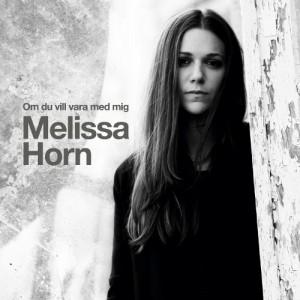 Melissa Horn: Om Du Vill Vara Med Mig