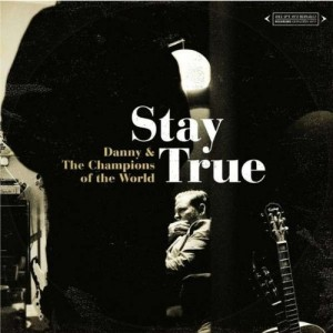 Danny And The Champions Of The World: Stay True