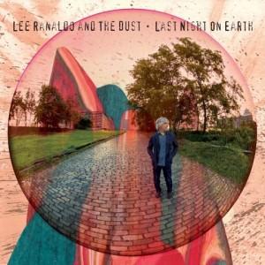 Lee Ranaldo & The Dust: Last Night On Earth