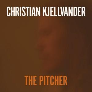 Christian Kjellvander: The Pitcher