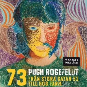 Pugh Rogefeldt: 73 – Från Stora Gatan 51 Till Hog Farm