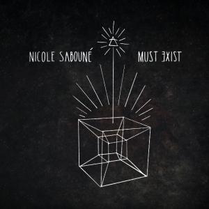 Nicole Sabouné: Must Exist