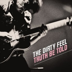 The Dirty Feel: Truth Be Told