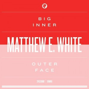 Matthew E. White: Big Inner; Outer Face