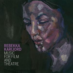 Rebekka Karijord: Music For Film And Theatre