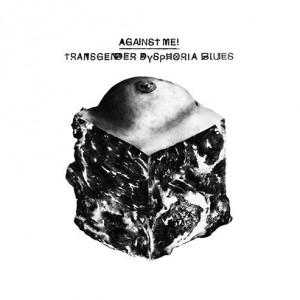 Against Me: Transgender Dysphoria Blues