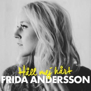 Frida Andersson: Håll Mej Hårt