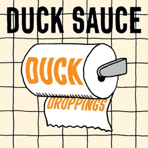 Duck Sauce: Duck Droppings