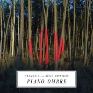 Frànçois & The Atlas Mountains: Piano Ombre