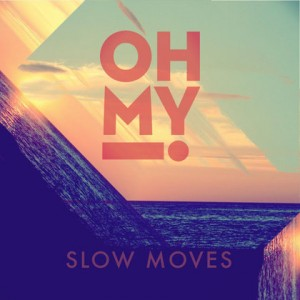 Oh My: Slow Moves