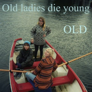 Old: Old Ladies Die Young