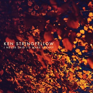 Ken Stringfellow: I Never Said I'd Make It Easy