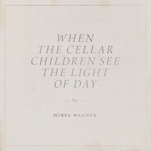 Mirel Wagner: When The Cellar Children See The Light