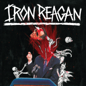 Iron Reagan: The Tyranny Of Will
