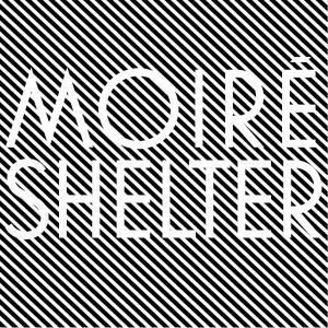 Moiré: Shelter