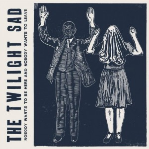 The Twilight Sad: Nobody Wants To Be Here And Nobody Wants To Leave