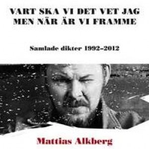 Mattias Alkberg: Vart Ska Vi Det Vet Jag Men När Är Vi Framme