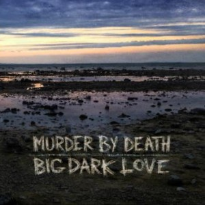 Murder By Death: Big Dark Love