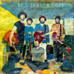EP's Trailer Park: Lojsta And Other Stories From An Island