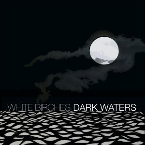 White Birches: Dark Waters