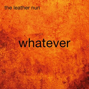 The Leather Nun: Whatever