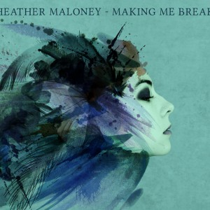 Heather Maloney : Making Me Break