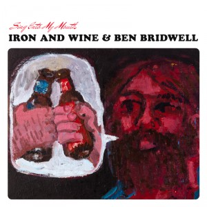 Iron And Wine, Ben Bridwell: Sing Into My Mouth