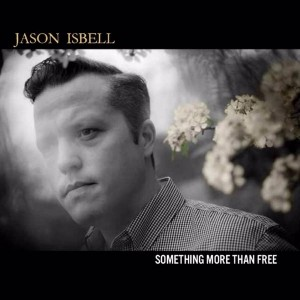 Jason Isbell: Something More Than Free