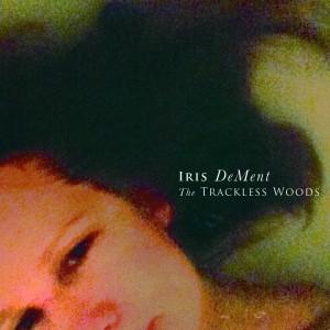 Iris DeMent: Trackless Woods