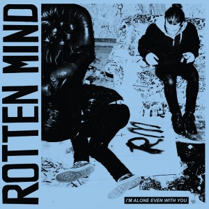 Rotten Mind: I'm Alone Even With You
