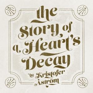 Kristofer Åström: The Story Of A Heart's Decay