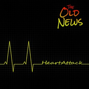 The Old News: Heart Attack