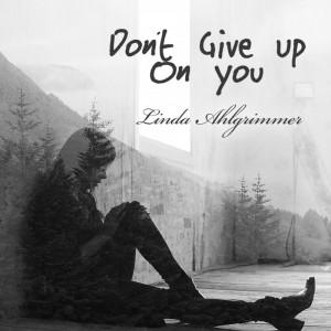 Linda Ahlgrimmer: Don't Give Up On You