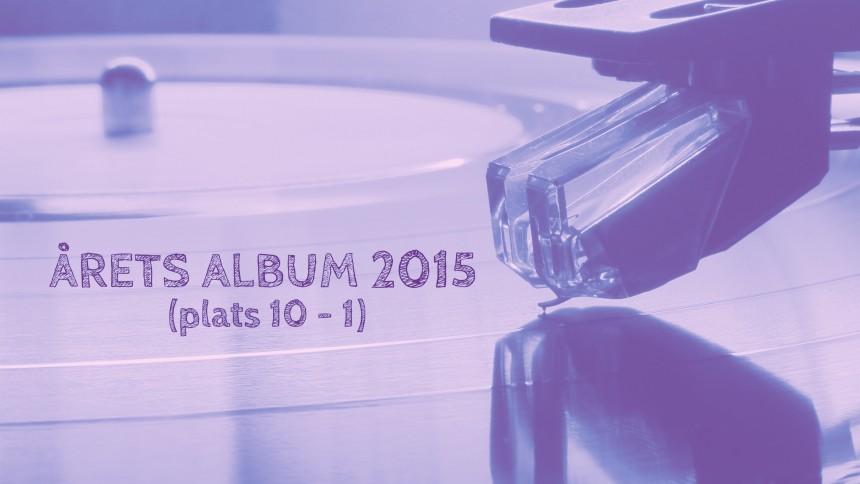 ÅRETS ALBUM 2015: 10 - 1