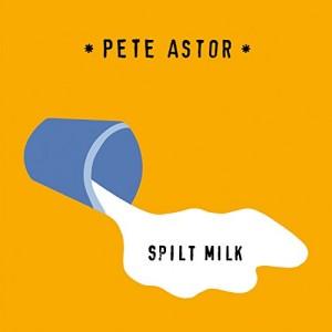 Pete Astor: Spilt Milk