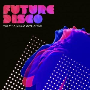 Future Disco: Vol 9: A Disco Love Affair
