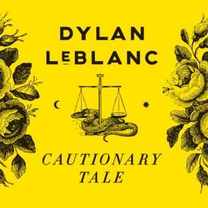 Dylan LeBlanc: Cautionary Tale