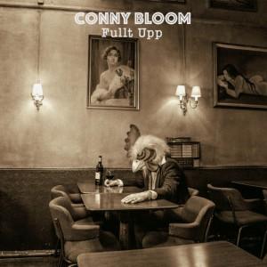 Conny Bloom: Fullt Upp