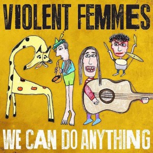 Violent Femmes: We Can Do Anything
