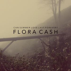 Flora Cash: Can Summer Love Last Forever?