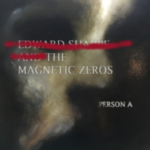 Edward Sharpe & The Magnetic Zeros: Person A