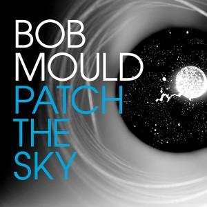 Bob Mould: Patch In The Sky