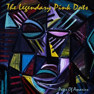The Legendary Pink Dots: Pages Of Aquarius