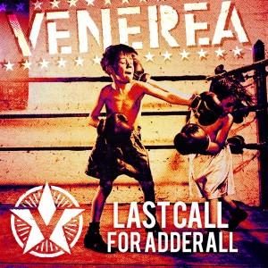 Venerea: Last Call For Adderall