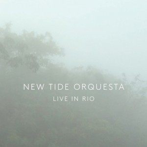 New Tide Orquesta: Live In Rio